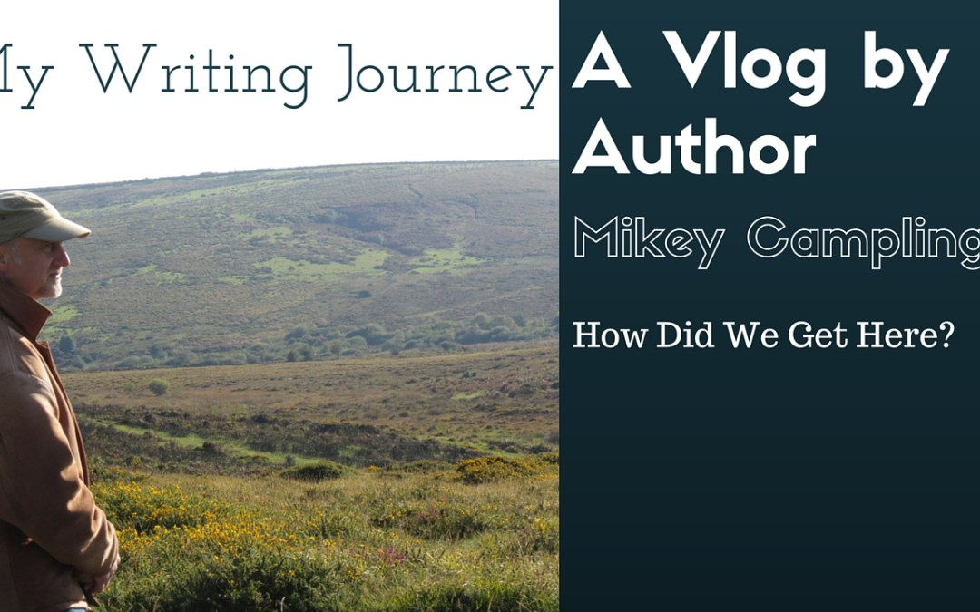 My Writing Journey – A Vlog #1 How Did We Get Here?