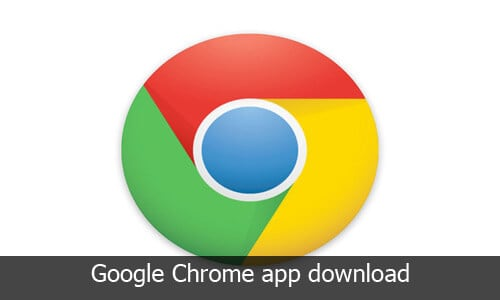 Get Google Chrome App Latest Download for Android, iOS and