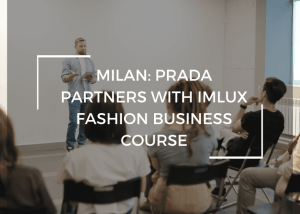 Milan: Prada partners with IMLux Fashion Business Course
