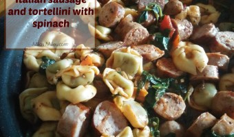 easy meals: Italian sausage and tortellini with spinach