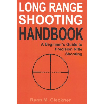 Long Range Shooting Handbook: The Complete Beginner's Guide to Precision Rifle Shooting –  Ryan M. Cleckner