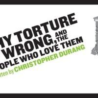 Weekend foreCAST: Why Torture is Wrong, Mekong Joe  and This Week's Theatre Openings