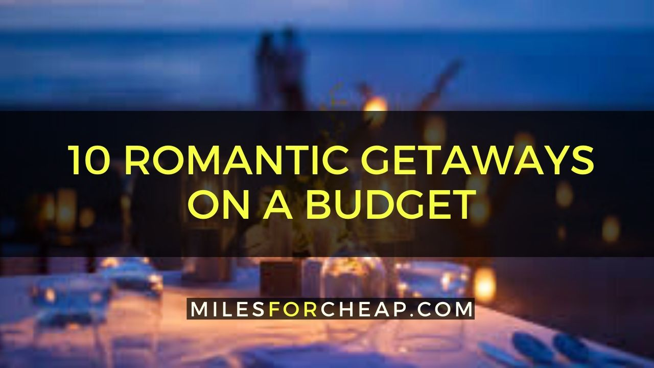 10 Romantic Getaways On A Budget