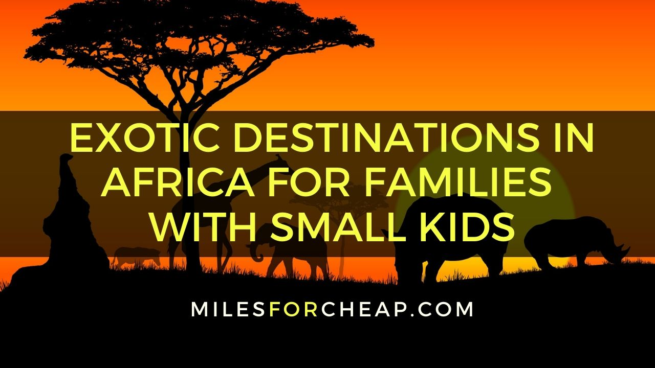 Exotic Destinations In Africa For Families With Small Kids