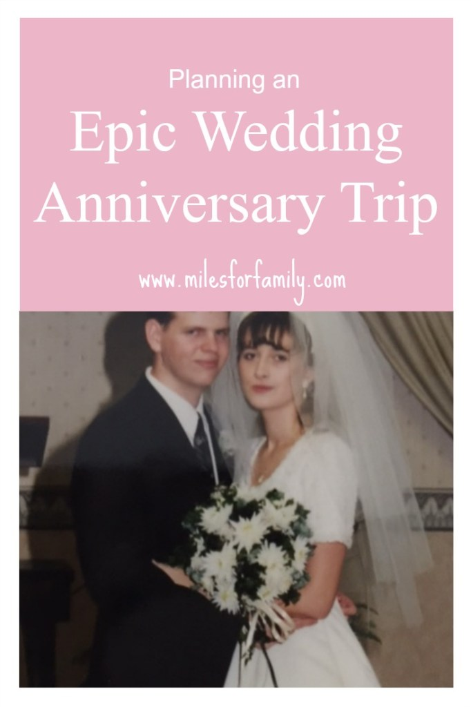 Planning an Epic Anniversary Trip www.milesforfamily.com