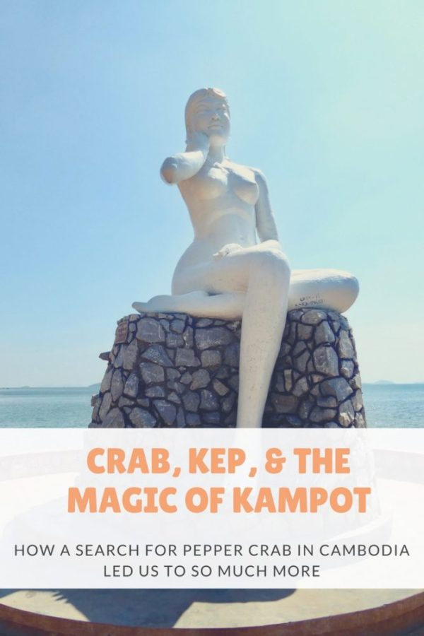 Crab, Kep, and the magic of Kampot (Cambodia)