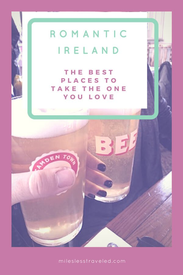 Romantic Ireland The Best Places to Take the One You Love
