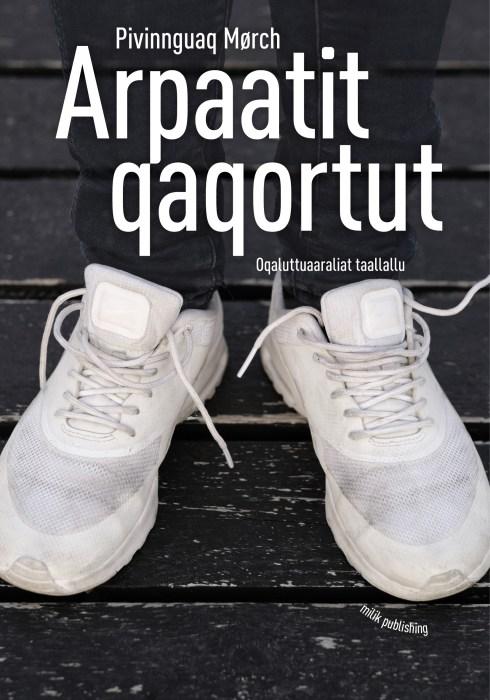 Arpaatit qaqortut, de hvide løbesko, noveller, grønland, milik publishing