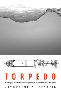 Katherine C. Epstein's new book -- The Torpedo: Inventing the Military industrial Complex in the United States and Great Britain is available here.