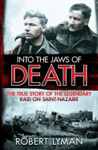 Robert Lyman is the author of the book Into the Jaws of Death about the 1942 St. Nazaire Raid. Click here to buy a copy.