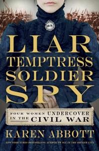 Karen Abbott's Liar, Temptress, Soldier, Spy.
