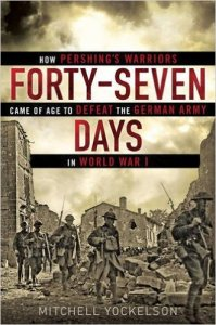 Micthell Yockelson is the author of Forty-Seven Days: How Pershing's Warriors Came of Age to Defeat the German Army in World War I.