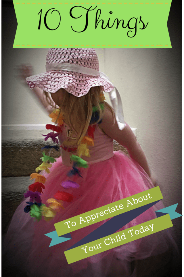 10 Things to appreciate about your child today