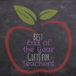 The Best End of the Year Gifts for Teachers