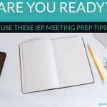 Are You Ready? Use These Tips To Prep Now For Your IEP Meeting