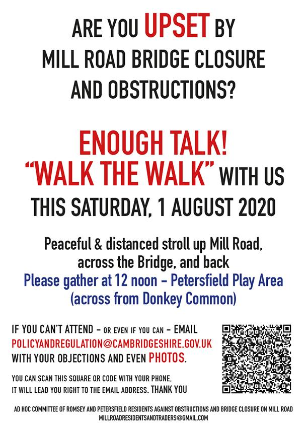 Poster text:  ARE YOU UPSET BY MILL ROAD BRIDGE CLOSURE AND UBSTRUCTIUNS? EN0UGH TALK!  WALK THE WALK WITH us THIS SATURDAY. 1 AUGUST 2020 Peaceful & distanced stroll up Mill Road. across the Bridge. and back Please gather at 12 noon — Petersfield Play Area (across from Donkey Common)