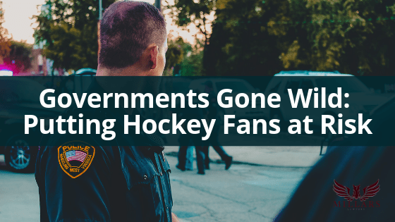 Governments Gone Wild: Putting Hockey Fans at Risk