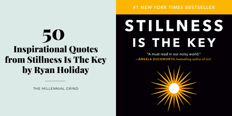 50 Inspirational Quotes from Stillness Is The Key by Ryan Holiday by The Millennial Grind