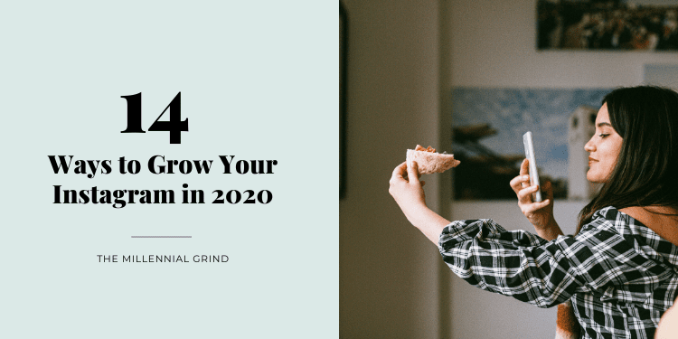 14 Ways to Grow Your Instagram in 2020 The Millennial Grind