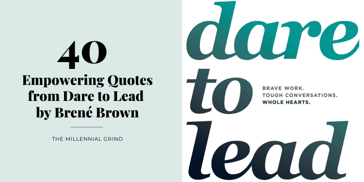 40 Empowering Quotes from Dare to Lead by Brené Brown The Millennial Grind