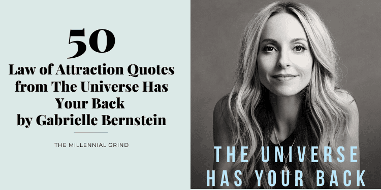 50 Law of Attraction Quotes from The Universe Has Your Back by Gabrielle Bernstein The Millennial Grind