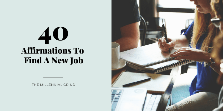 40 Affirmations To Find A New Job The Millennial Grind