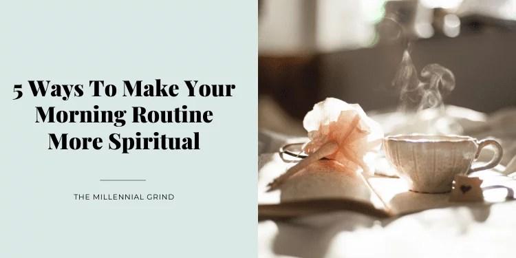 5 Ways To Make Your Morning Routine More Spiritual