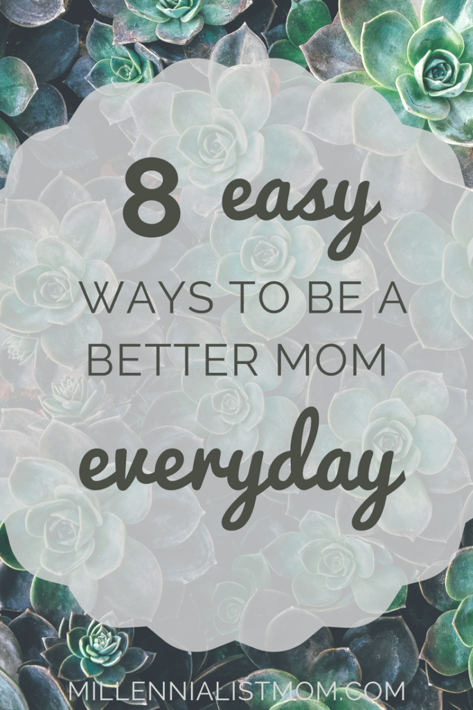 easy ways to be a better mom