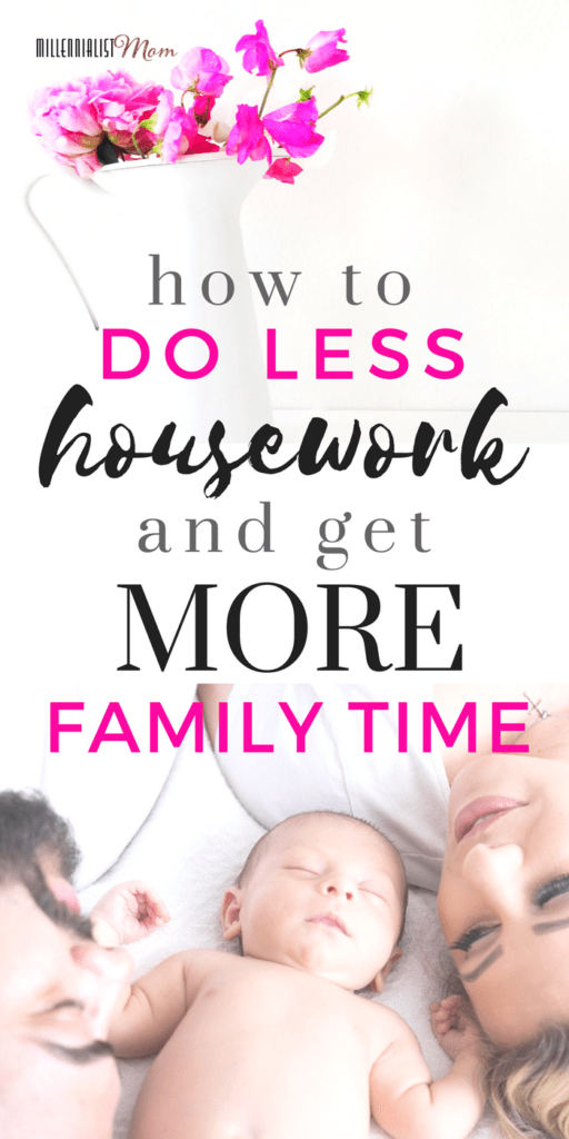 How to do less housework and get MORE family time! A millennial mom's guide to maximizing what matters when on a budget for TIME & MONEY. working mom tips | new mom tips | homemaking for busy moms | family fun | self care | guide to simple lifestyle | easy ways to handle housework | millennial homemaking | work from home | easy cleaning tips | home hacks | productivity