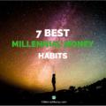 7 Millennial Money Habits