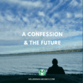 a confession and the future