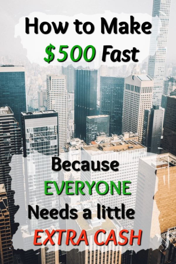 Literally Everyone Needs Extra Cash. This foolproof post will tell you exactly how to make 500 dollars fast in 2018 and beyond. Making $500 fast has never been easier.