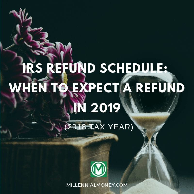 IRS Refund Schedule (2018 Tax Year) – When To Expect A Refund In 2019