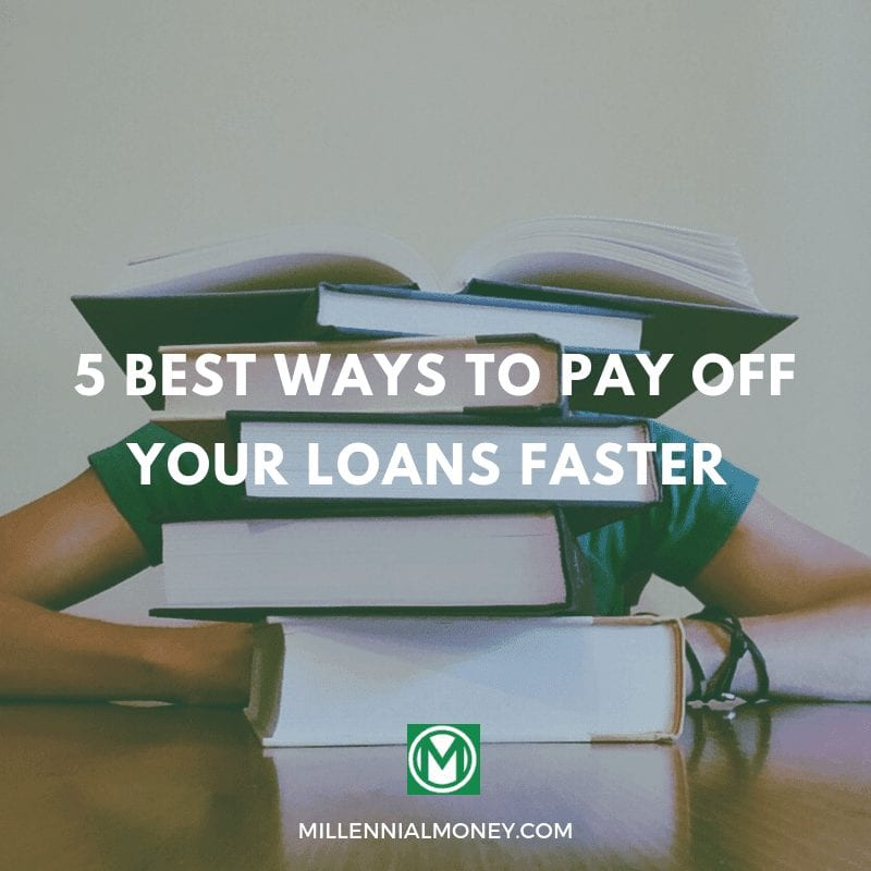 5 Best Ways to Pay Off Your Loans Faster (in 2019)