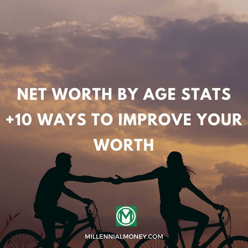 Net Worth By Age Stats +10 Ways to Improve Your Worth