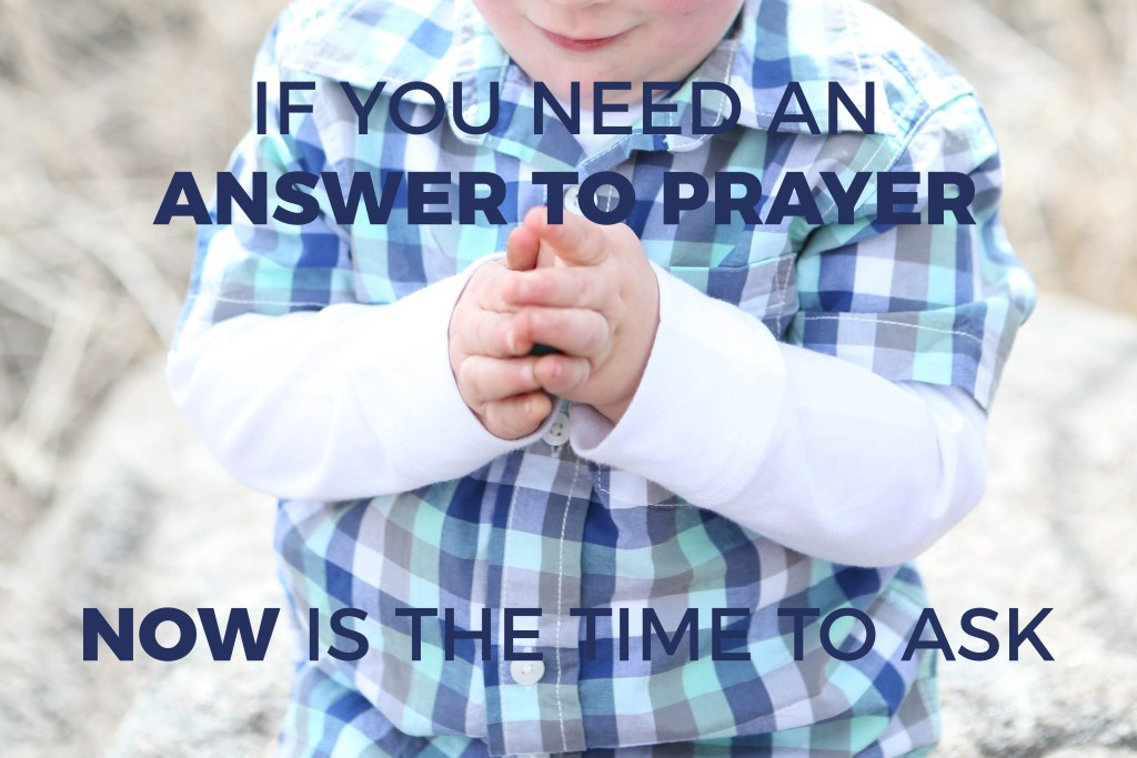 If You Need an Answer to Prayer, Now is the Time to Ask | Millennials with Meaning