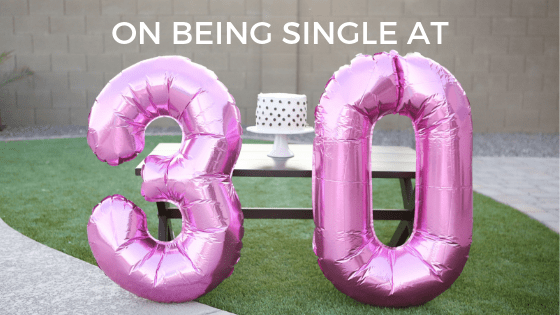On Being Single at 30 | Millennials with Meaning
