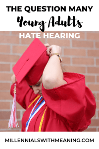 The Question Many Young Adults Hate Hearing | Millennials with Meaning