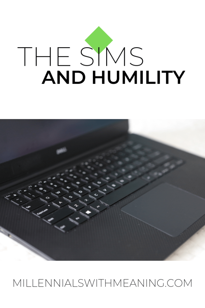 The Sims and Humility - We are the Sims, God is the Simmer | Millennials with Meaning