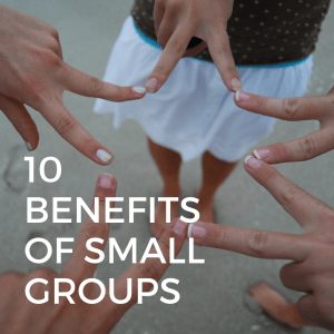 10 Benefits of Small Groups | Millennials with Meaning