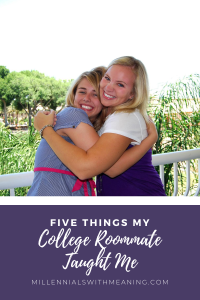 Five Things My College Roommate Taught Me | Millennials with Meaning