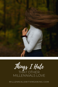 Things I Hate That Other Millennials Love | Millennials with Meaning
