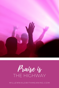 Praise is the Highway | Millennials with Meaning