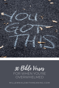 30 Bible Verses for When You're Overwhelmed | Millennials with Meaning