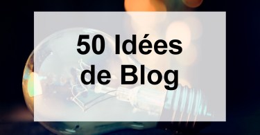 50 idées de blog 2019
