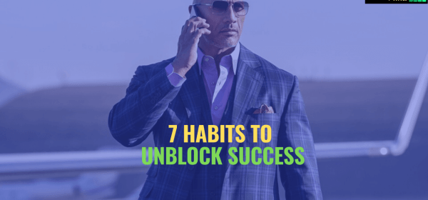 7 habits to unblock you success, unblock your success, tips to unblock your success, how to achieve success, achieve success, how to get successful, get successful, tips to get successful, power of success, stop complaining, do not compare yourself with others,