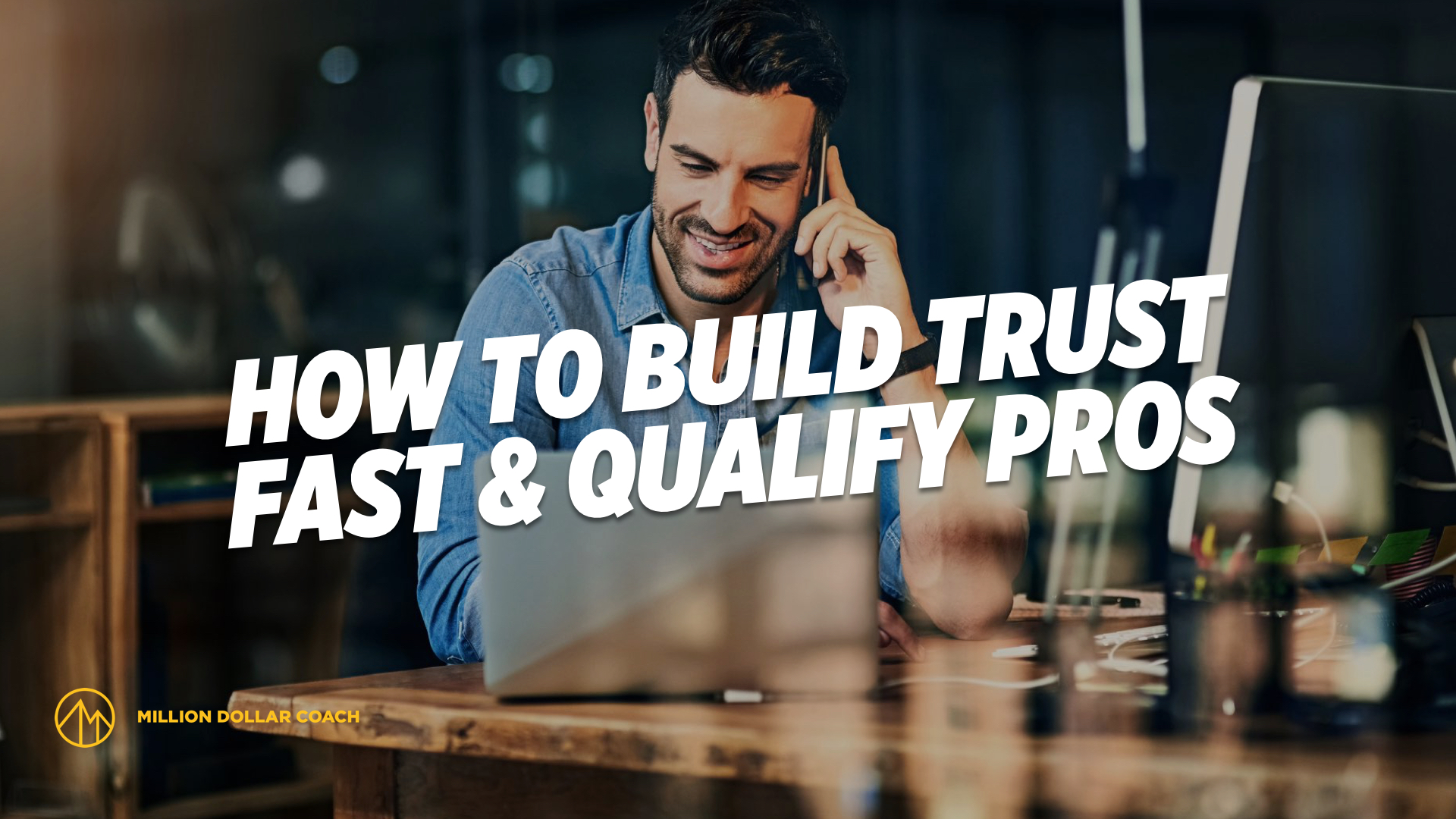 How To Build Trust Fast And Qualify Pros