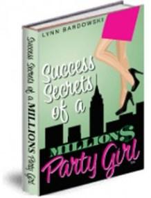 Success Secrets of a Million Dollar Party Girl by Lynn Bardowski
