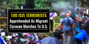 100 ISIS Terrorists Apprehended As Migrant Caravan Marches To U.S.