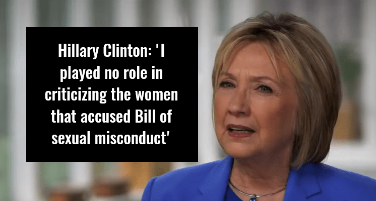 Hillary Clinton 'I played no role in criticizing the women that accused Bill of sexual misconduct'